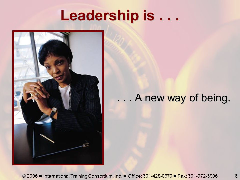 Leadership is . . . . . . A new way of being.