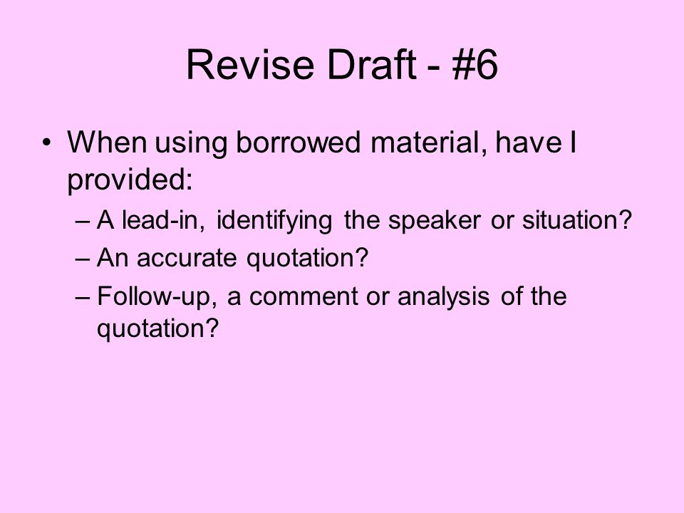 Revise Draft - #6 When using borrowed material, have I provided: