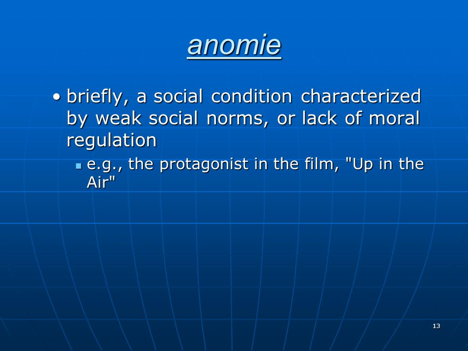 anomie briefly, a social condition characterized by weak social norms, or lack of moral regulation.
