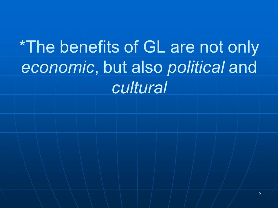 *The benefits of GL are not only economic, but also political and cultural