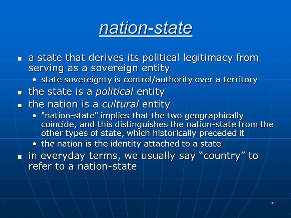 nation-state a state that derives its political legitimacy from serving as a sovereign entity.