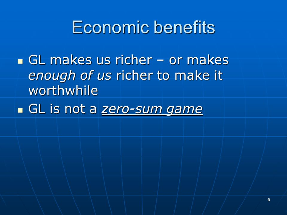 Economic benefits GL makes us richer – or makes enough of us richer to make it worthwhile.