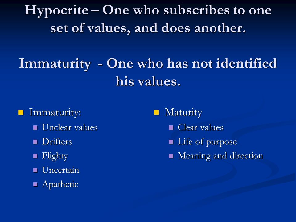 Hypocrite – One who subscribes to one set of values, and does another