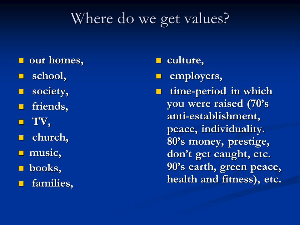 Where do we get values our homes, school, society, friends, TV,