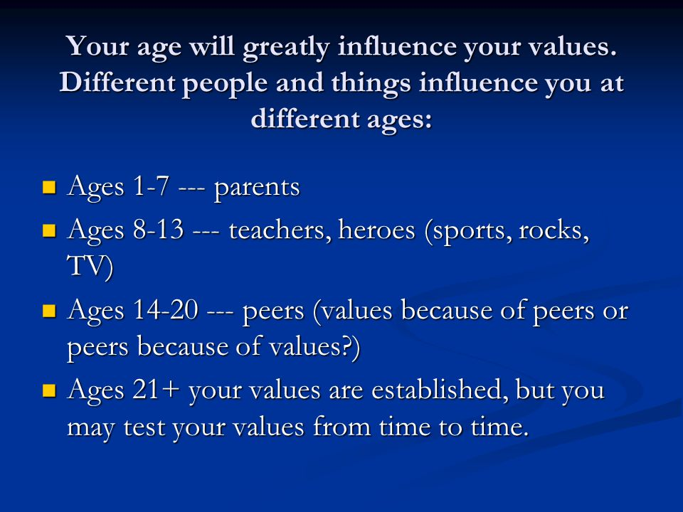 Your age will greatly influence your values