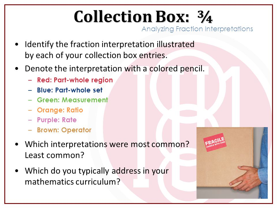 Collection Box: ¾ Analyzing Fraction Interpretations. Identify the fraction interpretation illustrated by each of your collection box entries.