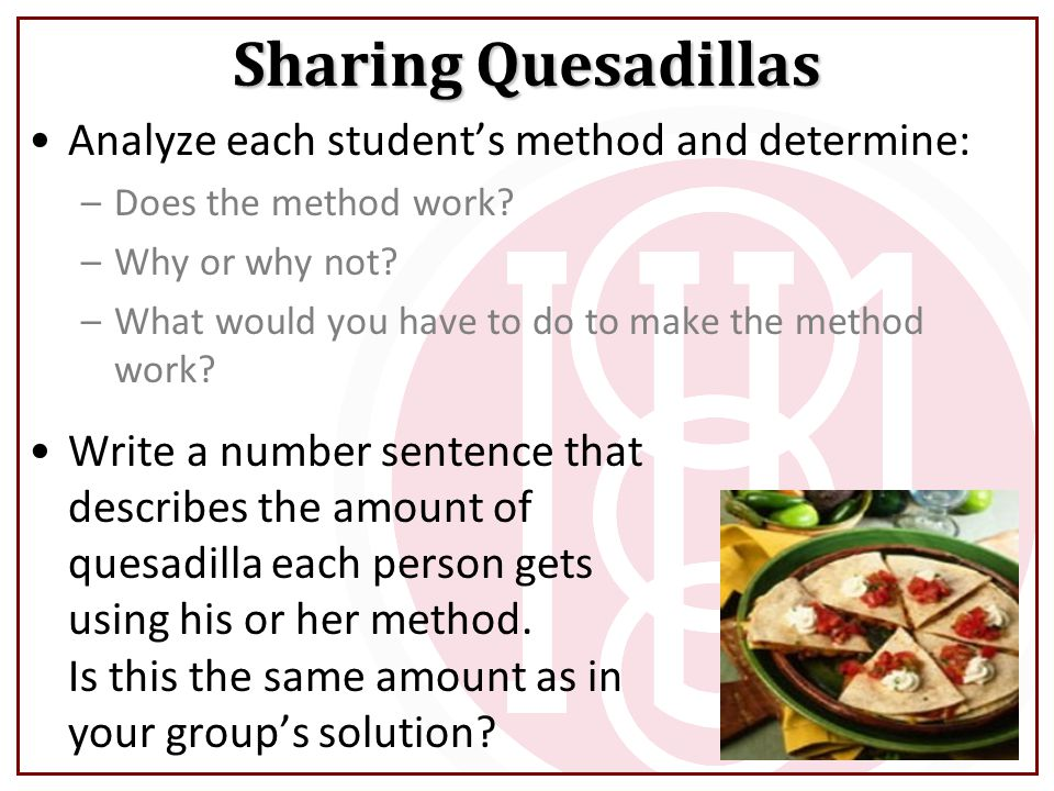 Sharing Quesadillas Analyze each student's method and determine: