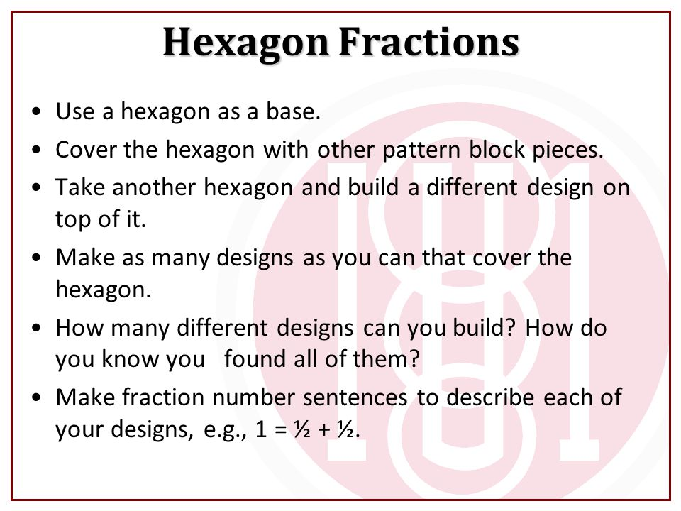 Hexagon Fractions Use a hexagon as a base.