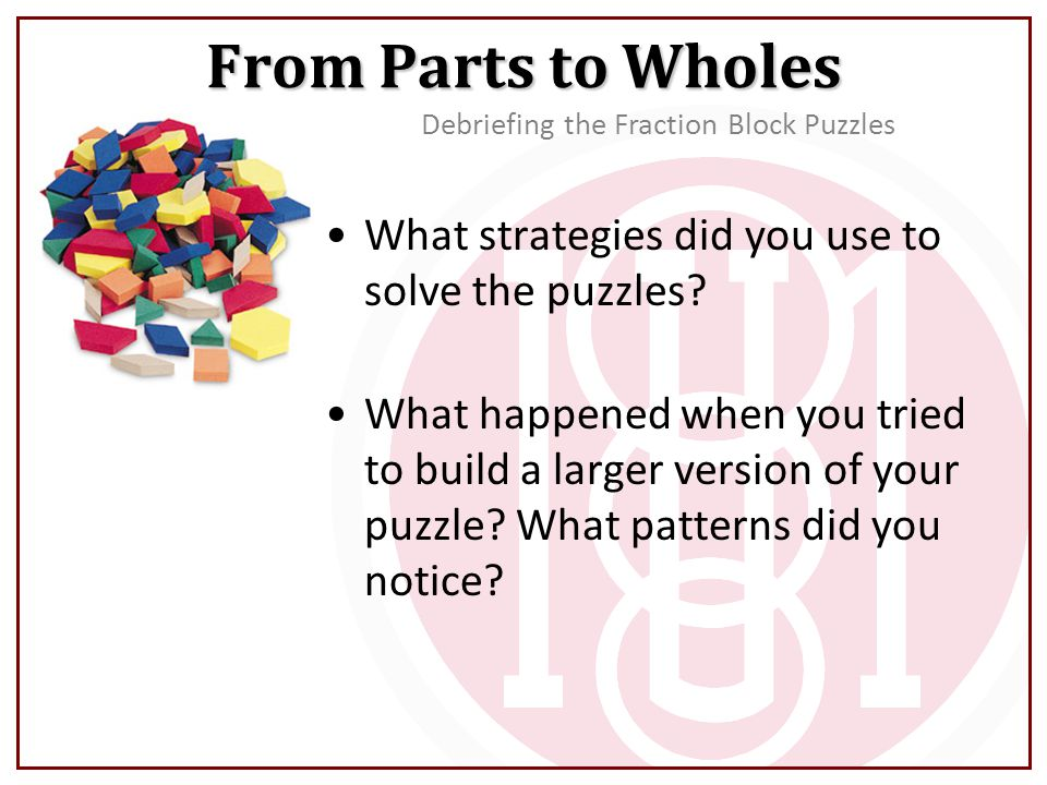From Parts to Wholes What strategies did you use to solve the puzzles