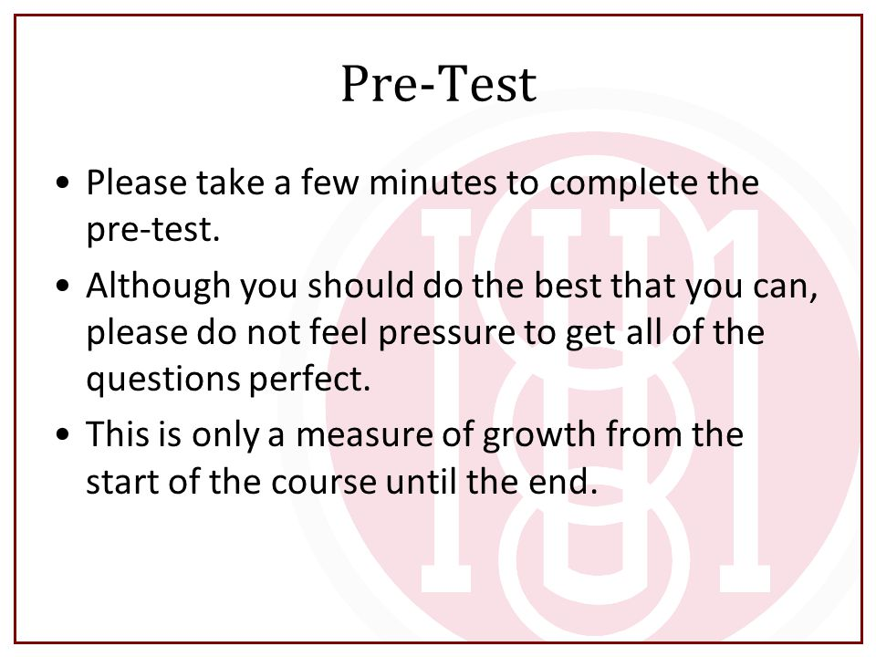 Pre-Test Please take a few minutes to complete the pre-test.