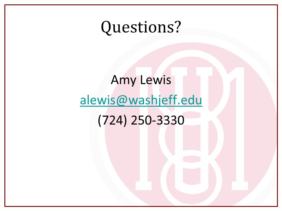 Questions Amy Lewis alewis@washjeff.edu (724) 250-3330