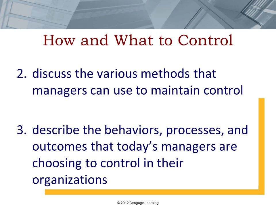 How and What to Control discuss the various methods that managers can use to maintain control.
