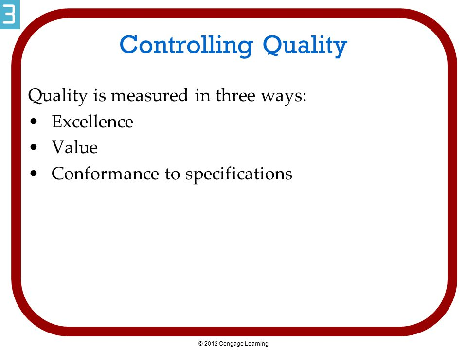 Controlling Quality Quality is measured in three ways: Excellence