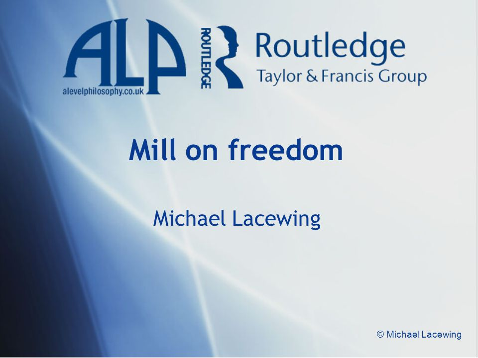 Mill on freedom Michael Lacewing © Michael Lacewing
