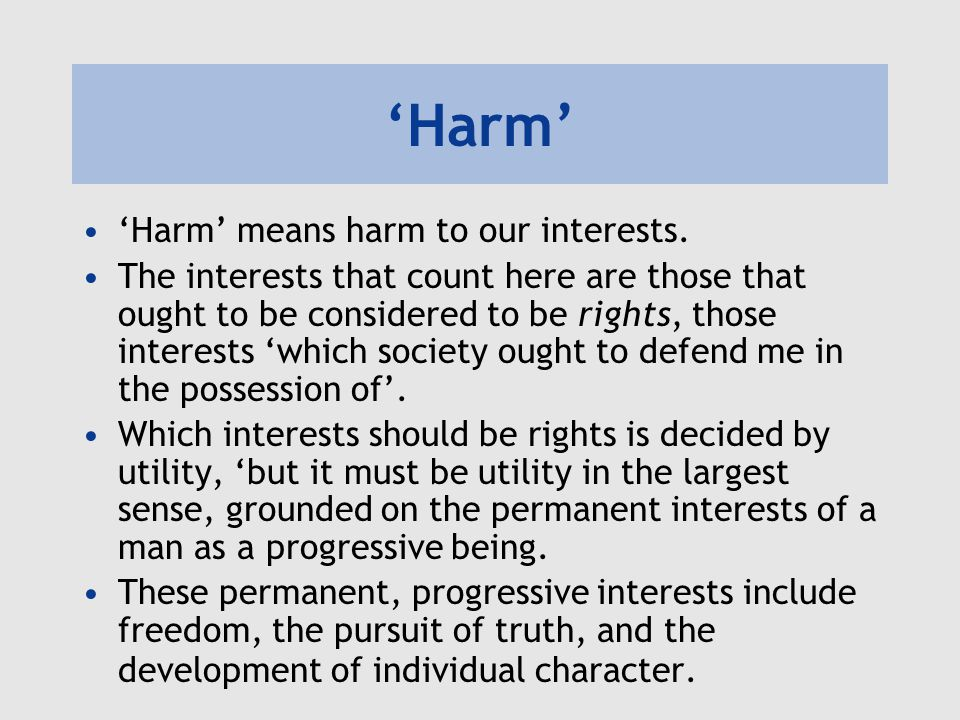 'Harm' 'Harm' means harm to our interests.