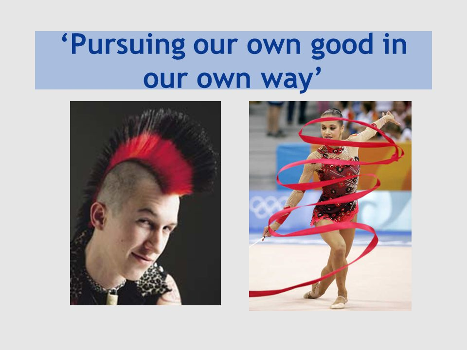 'Pursuing our own good in our own way'