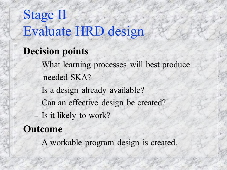 Stage II Evaluate HRD design