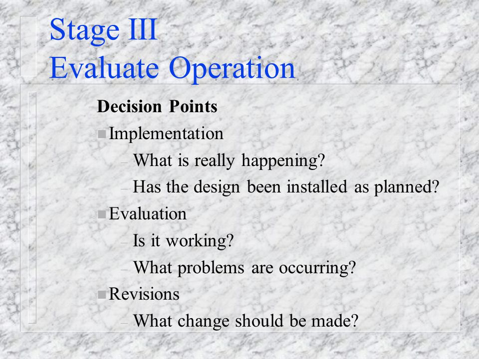 Stage III Evaluate Operation