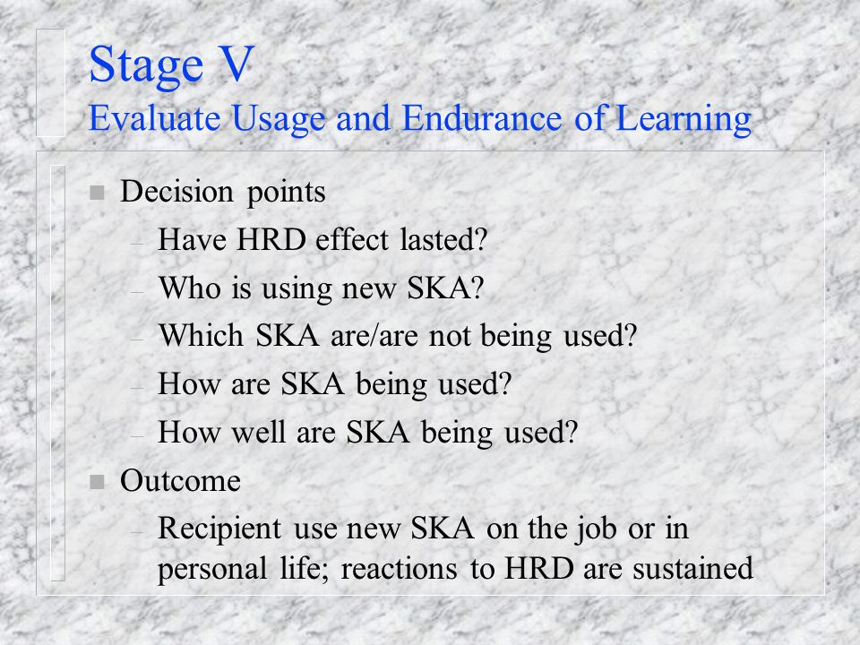 Stage V Evaluate Usage and Endurance of Learning
