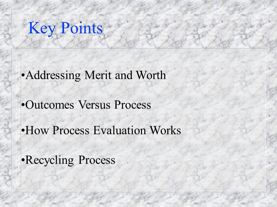 Key Points Addressing Merit and Worth Outcomes Versus Process