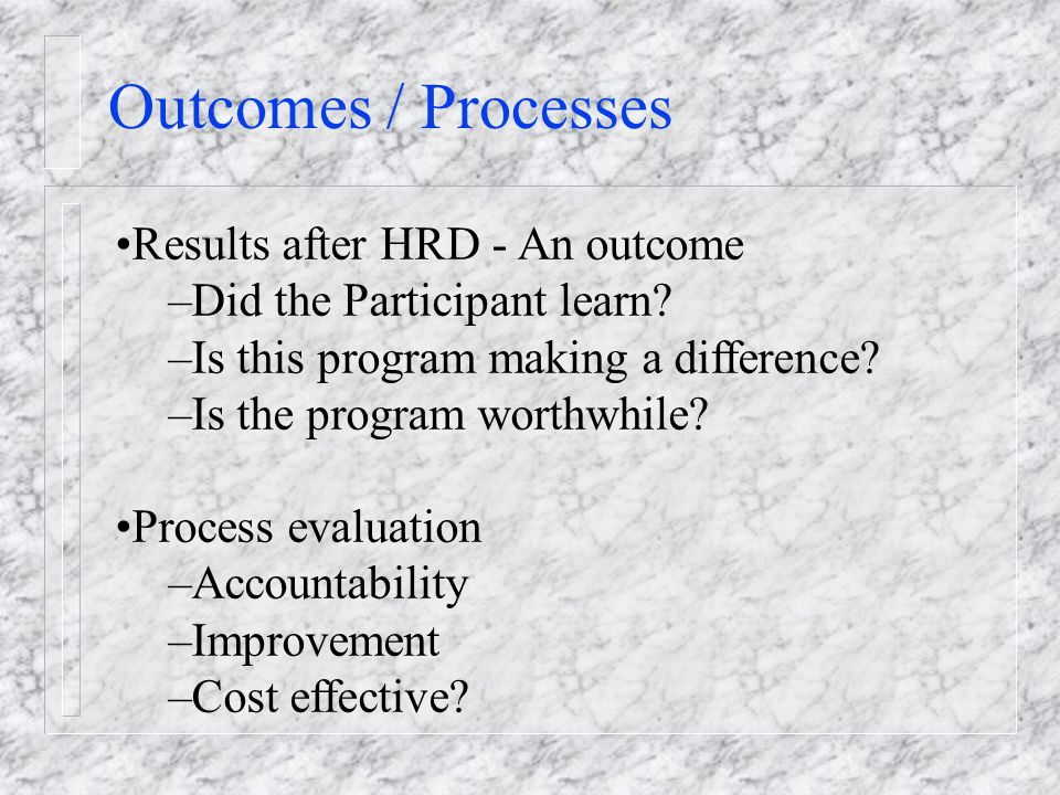 Outcomes / Processes Results after HRD - An outcome