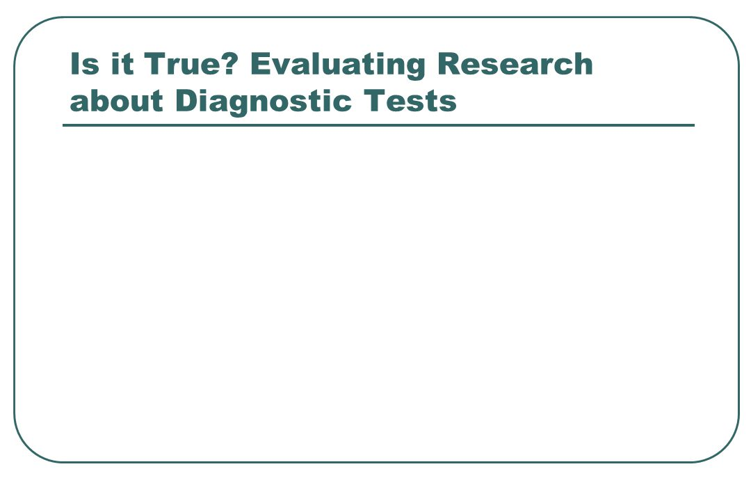 Is it True Evaluating Research about Diagnostic Tests