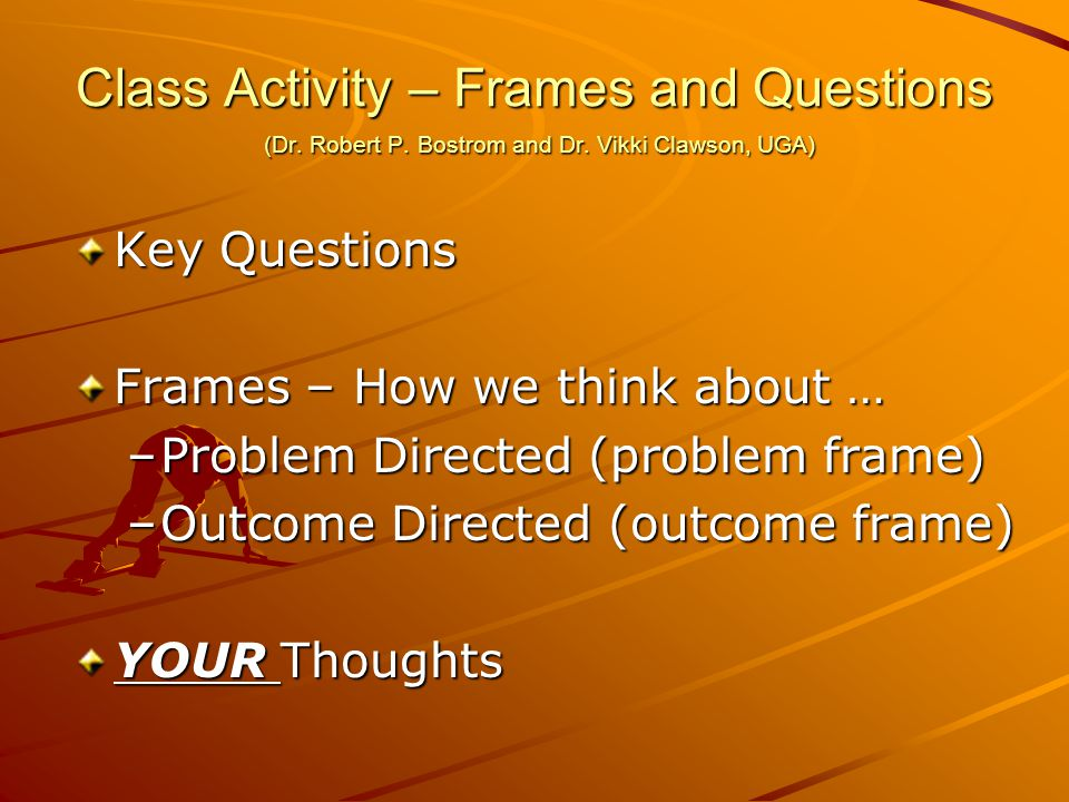 Class Activity – Frames and Questions (Dr. Robert P. Bostrom and Dr