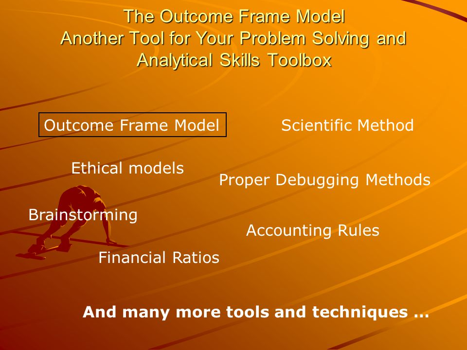 The Outcome Frame Model Another Tool for Your Problem Solving and Analytical Skills Toolbox