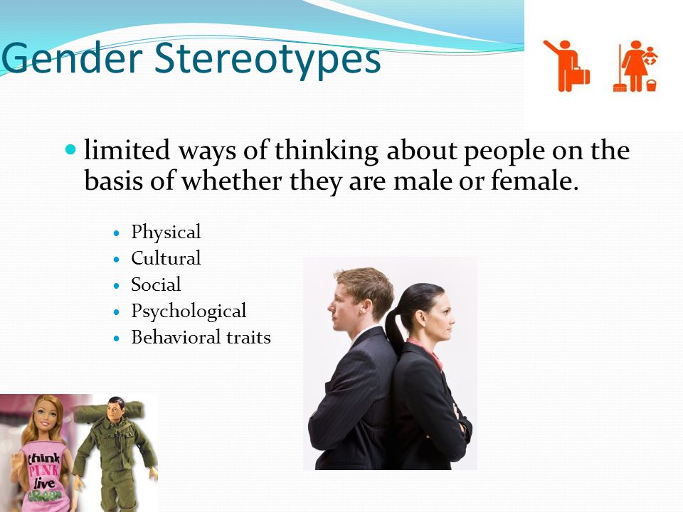 Gender Stereotypes limited ways of thinking about people on the basis of whether they are male or female.