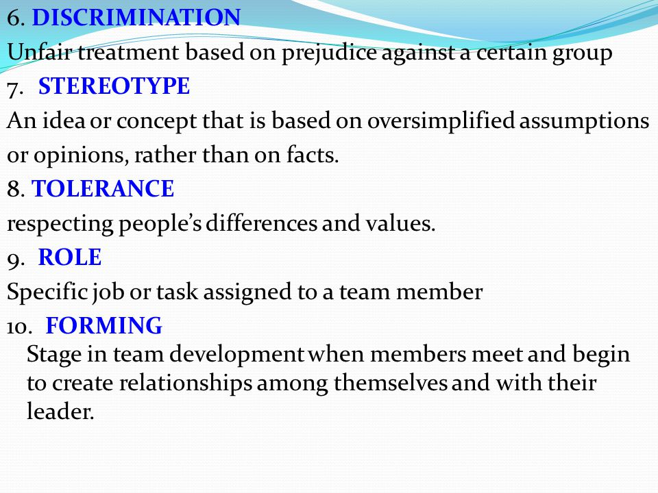 6. DISCRIMINATION Unfair treatment based on prejudice against a certain group 7.