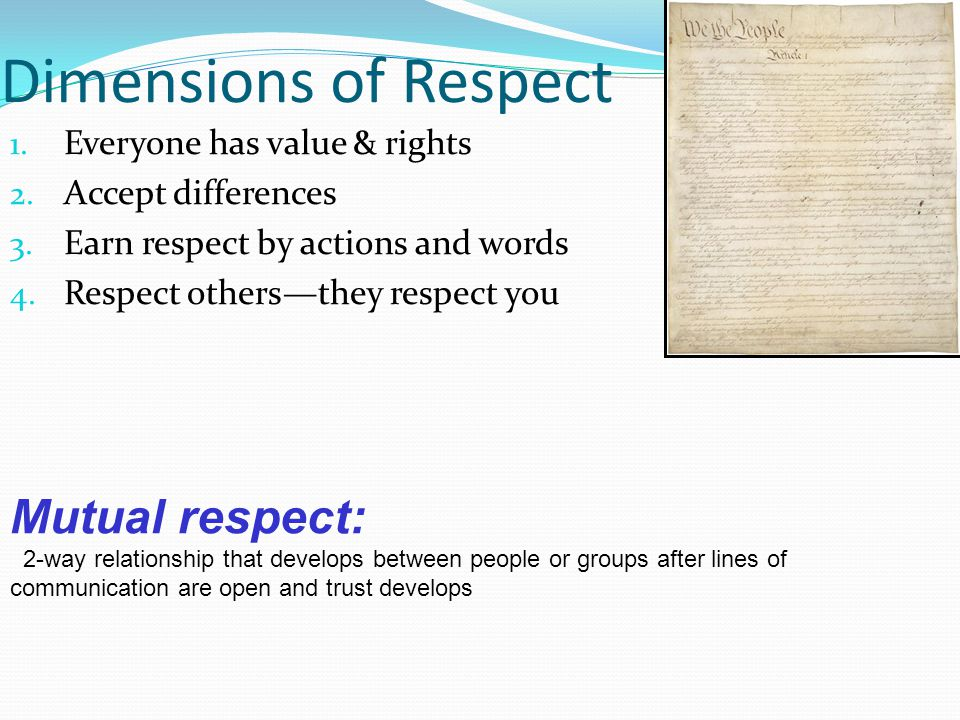 Dimensions of Respect Mutual respect: Everyone has value & rights