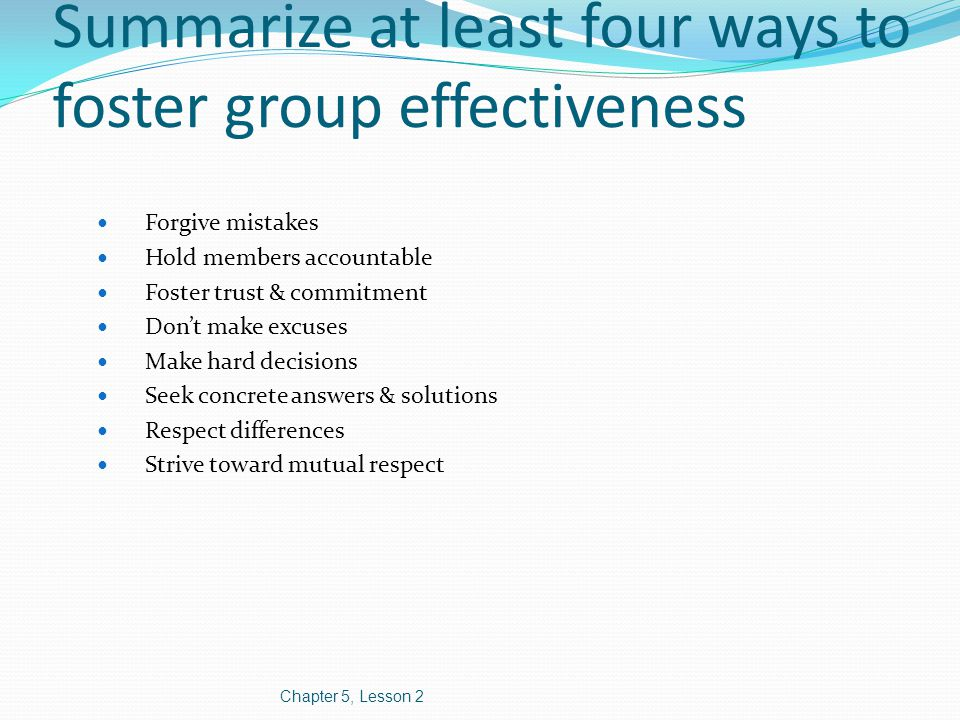 Summarize at least four ways to foster group effectiveness