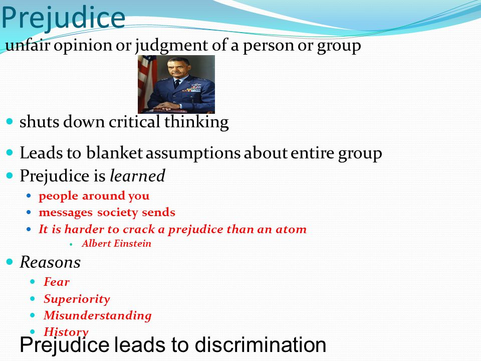 Prejudice Prejudice leads to discrimination