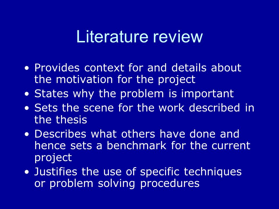 Literature review Provides context for and details about the motivation for the project. States why the problem is important.