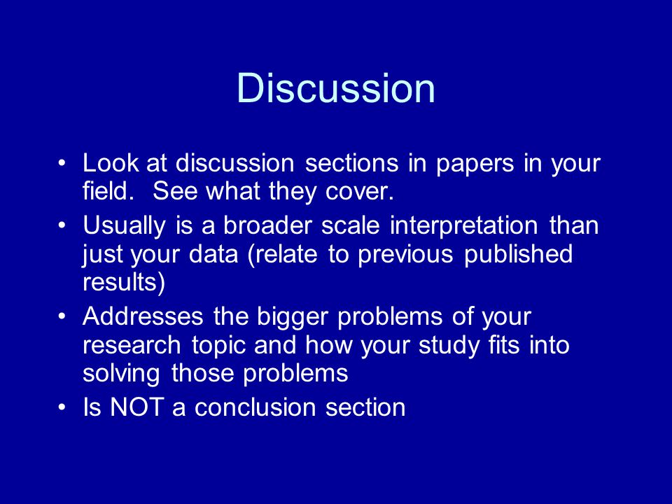 Discussion Look at discussion sections in papers in your field. See what they cover.