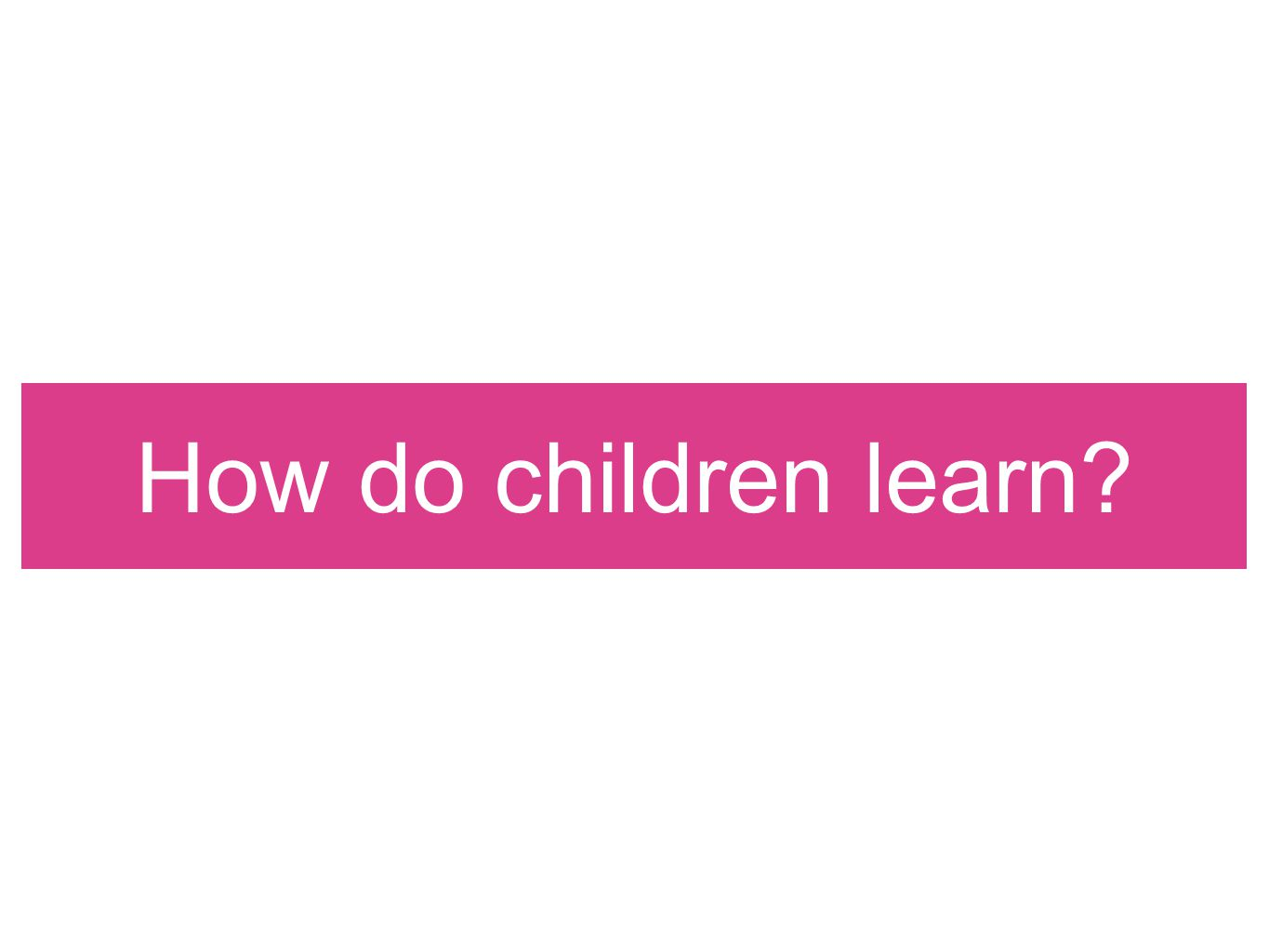 How do children learn