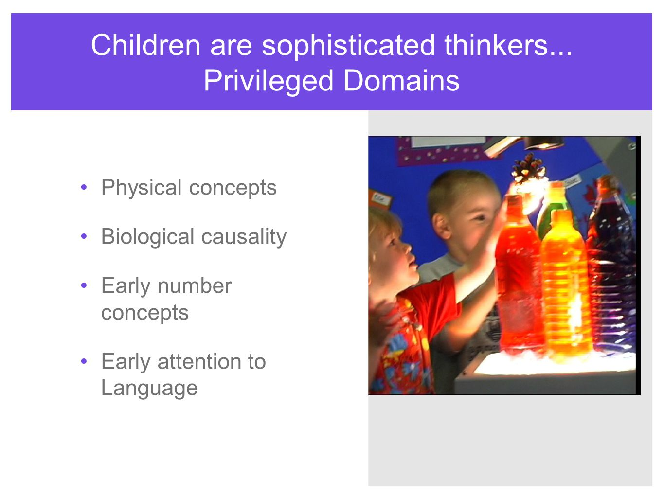 Children are sophisticated thinkers... Privileged Domains
