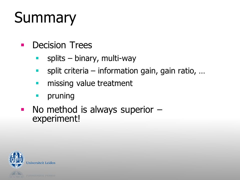 Summary Decision Trees No method is always superior – experiment!