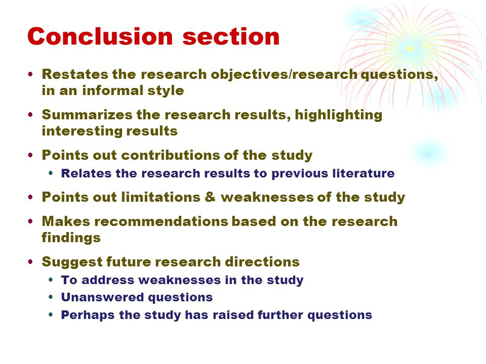 Conclusion section Restates the research objectives/research questions, in an informal style.