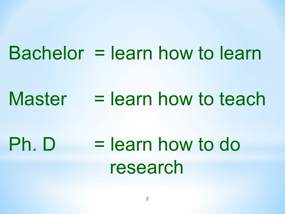 Bachelor = learn how to learn