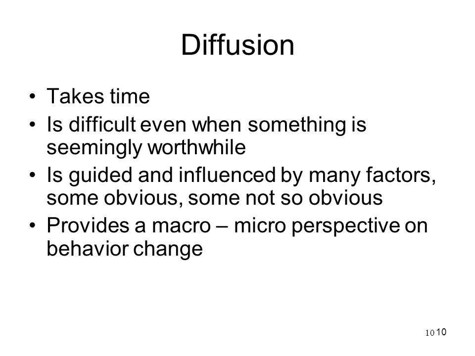 Diffusion Takes time. Is difficult even when something is seemingly worthwhile.