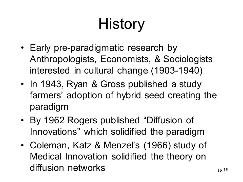 History Early pre-paradigmatic research by Anthropologists, Economists, & Sociologists interested in cultural change (1903-1940)