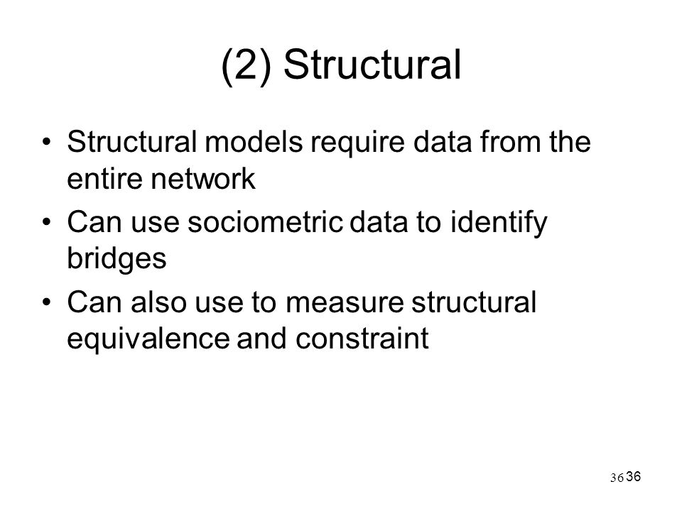 (2) Structural Structural models require data from the entire network