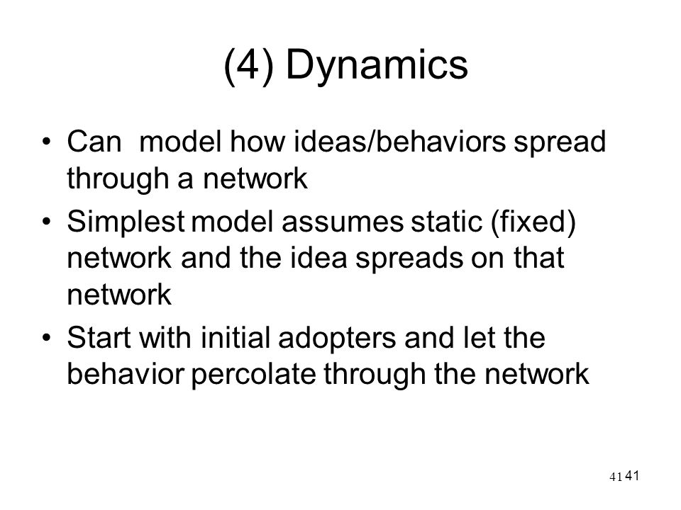 (4) Dynamics Can model how ideas/behaviors spread through a network