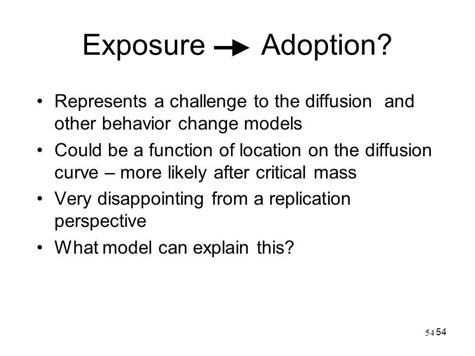 Exposure Adoption Represents a challenge to the diffusion and other behavior change models.