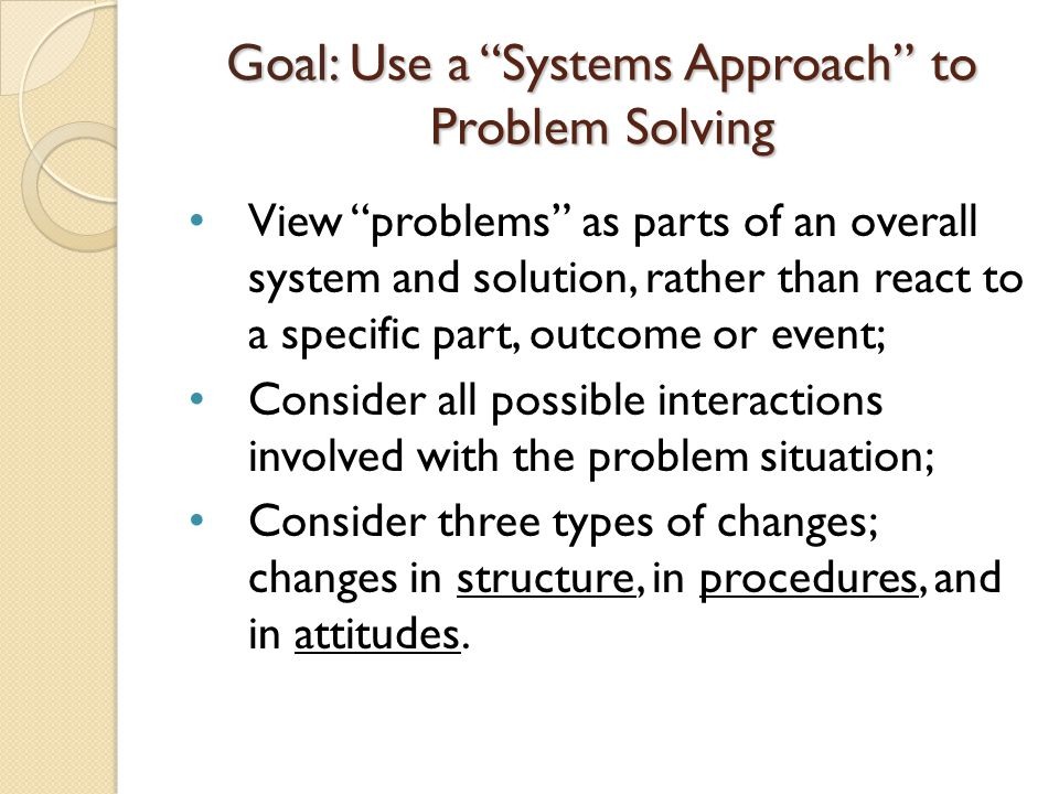 Goal: Use a Systems Approach to Problem Solving