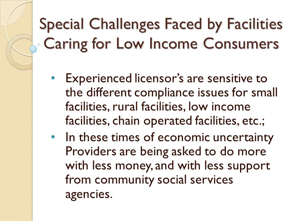 Special Challenges Faced by Facilities Caring for Low Income Consumers