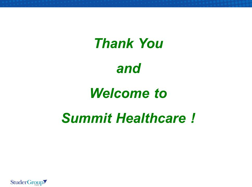 Thank You and Welcome to Summit Healthcare !