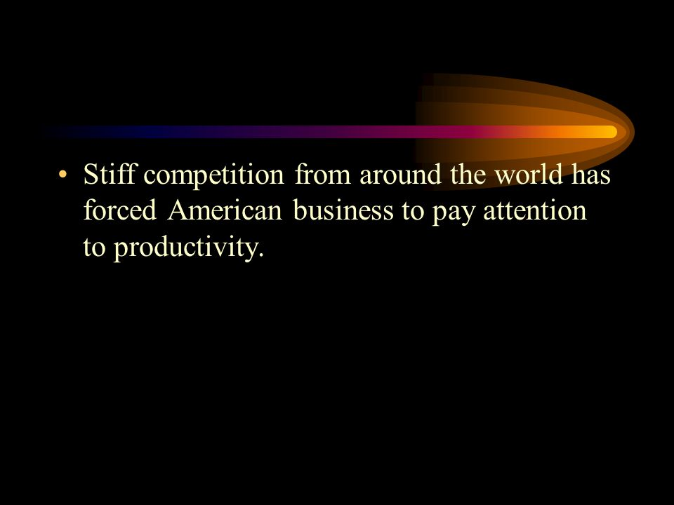 Stiff competition from around the world has forced American business to pay attention to productivity.