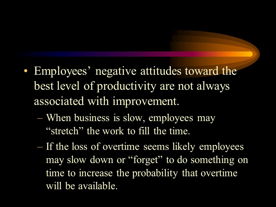 Employees' negative attitudes toward the best level of productivity are not always associated with improvement.